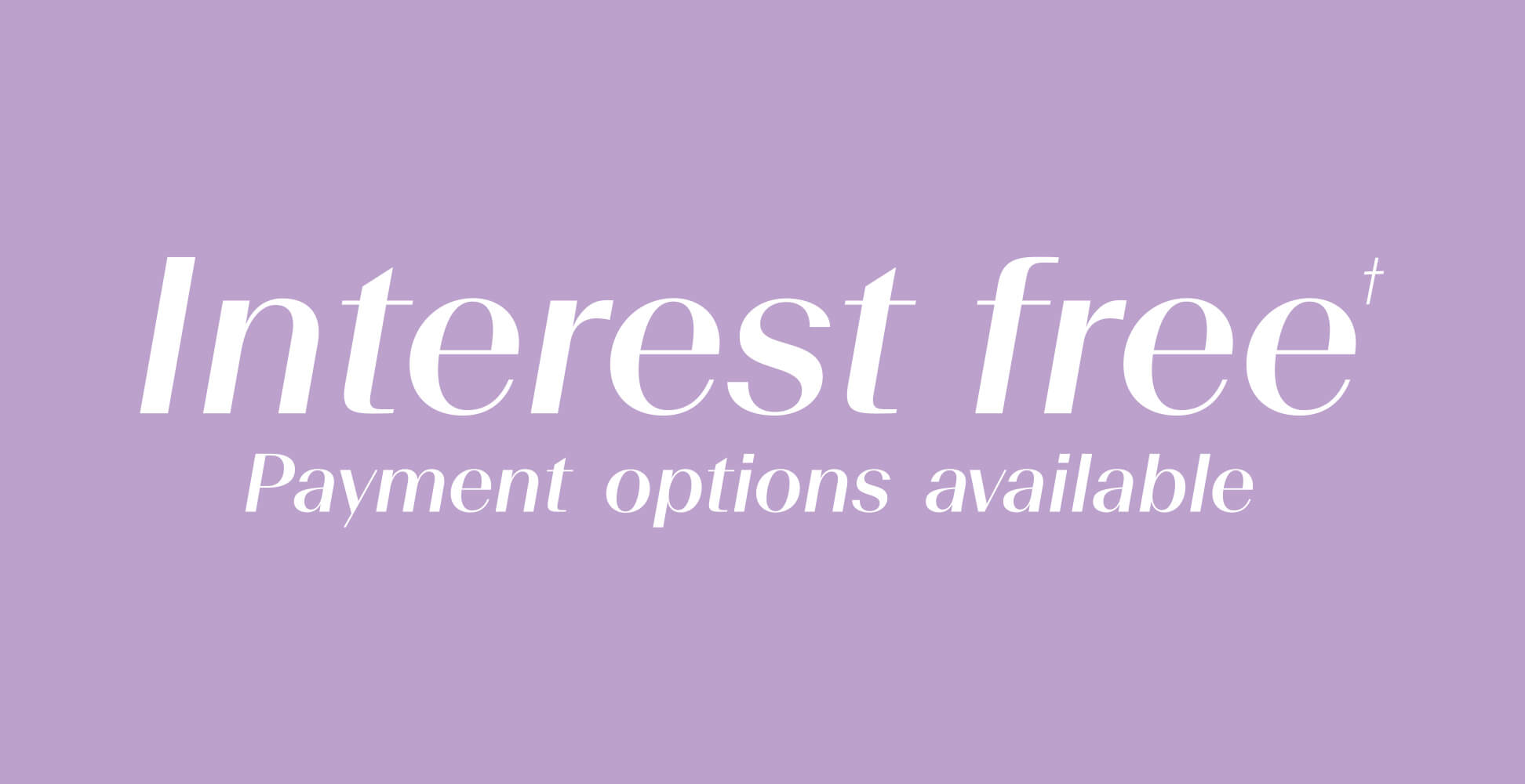 Interest free† payment options available
